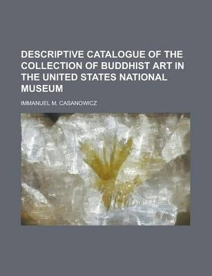 Descriptive Catalogue of the Collection of Buddhist Art in the United States National Museum