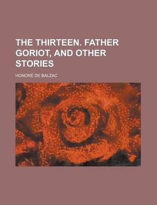 The Thirteen. Father Goriot, and Other Stories