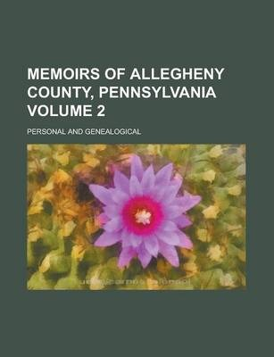 Memoirs of Allegheny County, Pennsylvania; Personal and Genealogical Volume 2