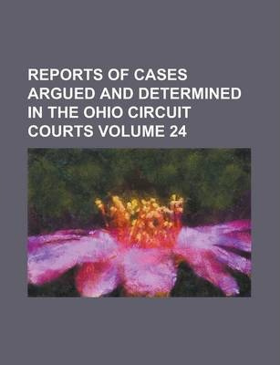 Reports of Cases Argued and Determined in the Ohio Circuit Courts Volume 24