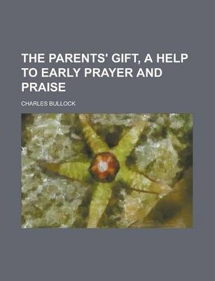 The Parents' Gift, a Help to Early Prayer and Praise