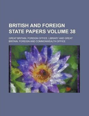 British and Foreign State Papers Volume 38