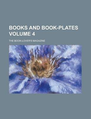 Books and Book-Plates; The Book-Lover's Magazine Volume 4