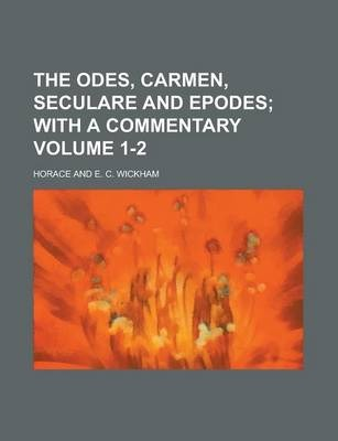The Odes, Carmen, Seculare and Epodes Volume 1-2
