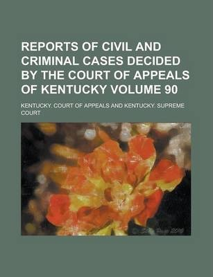 Reports of Civil and Criminal Cases Decided by the Court of Appeals of Kentucky Volume 90