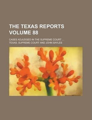 The Texas Reports; Cases Adjudged in the Supreme Court ... Volume 88