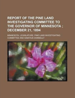 Report of the Pine Land Investigating Committee to the Governor of Minnesota