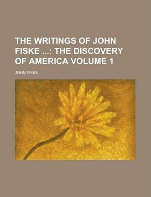 The Writings of John Fiske Volume 1
