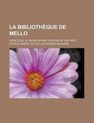 La Bibliotheque de Mello; Catalogue of an Important Portion of the Very Choice Library of the Late Baron Seilliere