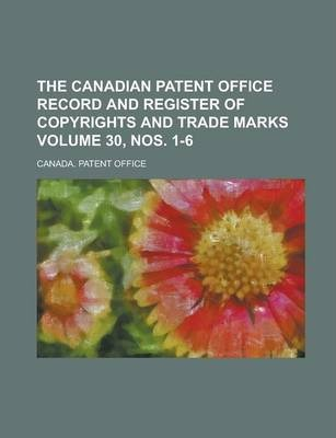 The Canadian Patent Office Record and Register of Copyrights and Trade Marks Volume 30, Nos. 1-6