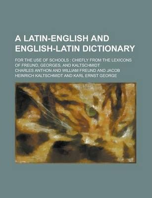 A Latin-English and English-Latin Dictionary; For the Use of Schools