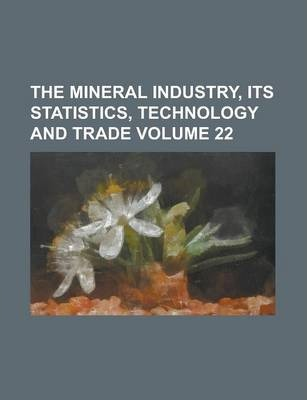 The Mineral Industry, Its Statistics, Technology and Trade Volume 22