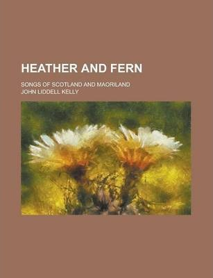 Heather and Fern; Songs of Scotland and Maoriland