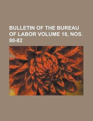 Bulletin of the Bureau of Labor Volume 18, Nos. 80-82