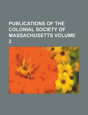 Publications of the Colonial Society of Massachusetts Volume 2