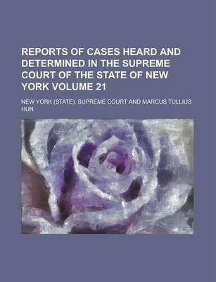 Reports of Cases Heard and Determined in the Supreme Court of the State of New York Volume 21