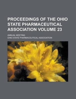 Proceedings of the Ohio State Pharmaceutical Association; Annual Meeting Volume 23