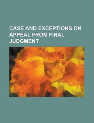 Case and Exceptions on Appeal from Final Judgment