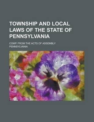 Township and Local Laws of the State of Pennsylvania; Comp. from the Acts of Assembly