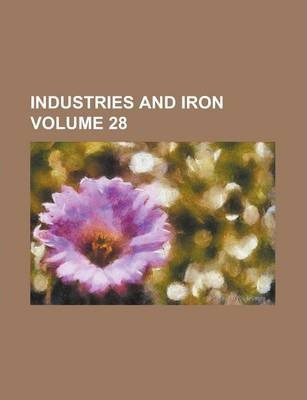 Industries and Iron Volume 28