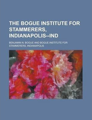 The Bogue Institute for Stammerers, Indianapolis--Ind