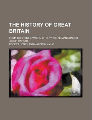 The History of Great Britain; From the First Invasion of It by the Romans Under Julius Caesar Volume 11