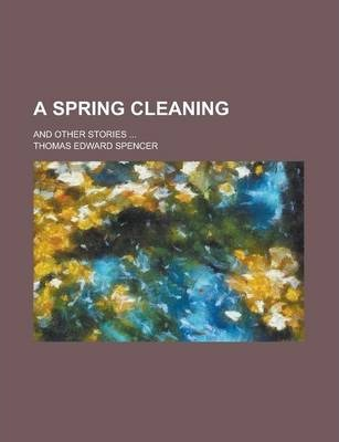 A Spring Cleaning; And Other Stories ...