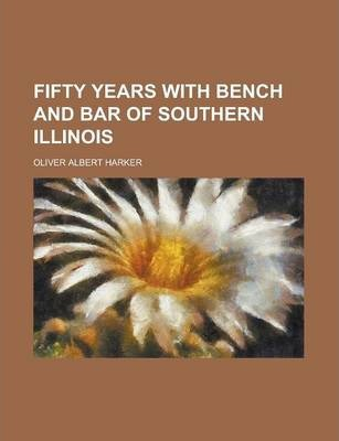 Fifty Years with Bench and Bar of Southern Illinois