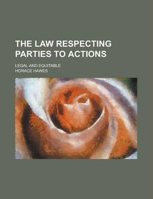 The Law Respecting Parties to Actions; Legal and Equitable