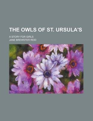 The Owls of St. Ursula's; A Story for Girls
