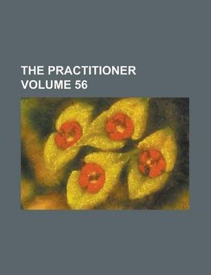 The Practitioner Volume 56