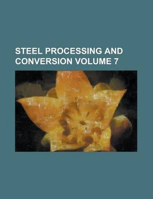 Steel Processing and Conversion Volume 7