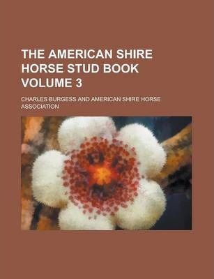 The American Shire Horse Stud Book Volume 3