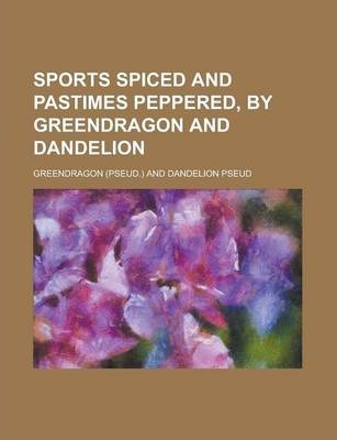 Sports Spiced and Pastimes Peppered, by Greendragon and Dandelion