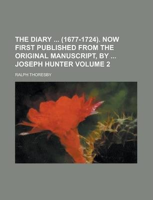 The Diary (1677-1724). Now First Published from the Original Manuscript, by Joseph Hunter Volume 2