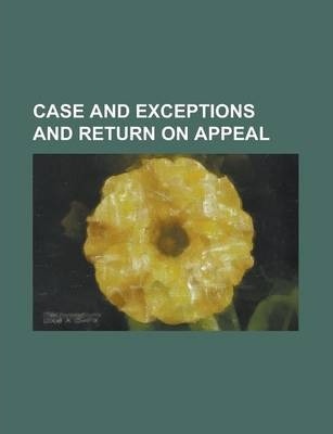 Case and Exceptions and Return on Appeal