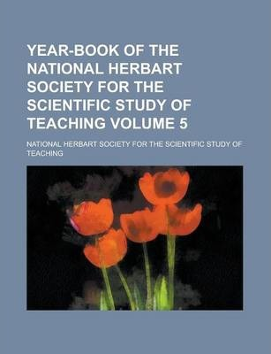 Year-Book of the National Herbart Society for the Scientific Study of Teaching Volume 5