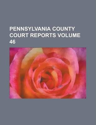 Pennsylvania County Court Reports Volume 46