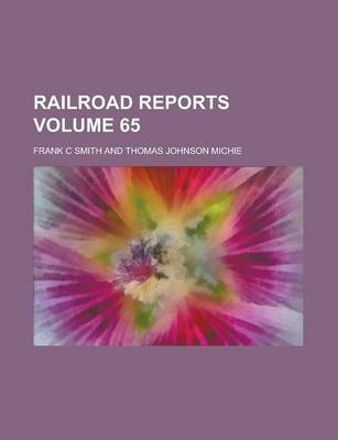 Railroad Reports Volume 65