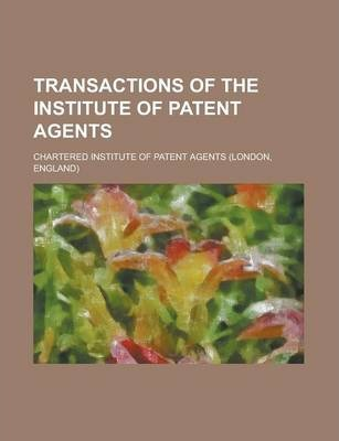 Transactions of the Institute of Patent Agents