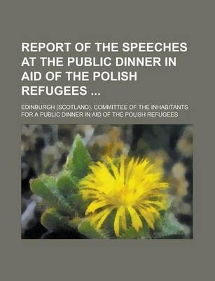Report of the Speeches at the Public Dinner in Aid of the Polish Refugees
