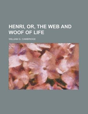 Henri, Or, the Web and Woof of Life
