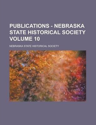 Publications - Nebraska State Historical Society Volume 10
