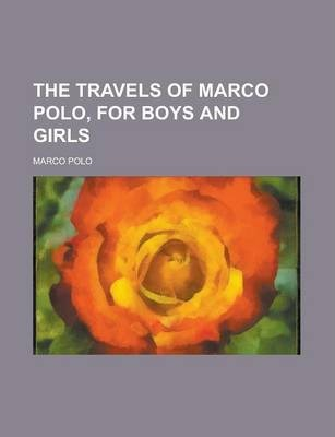 The Travels of Marco Polo, for Boys and Girls