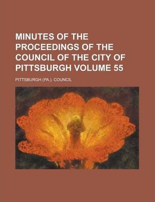 Minutes of the Proceedings of the Council of the City of Pittsburgh Volume 55