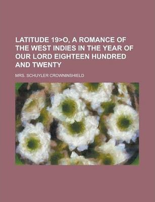 Latitude 19o, a Romance of the West Indies in the Year of Our Lord Eighteen Hundred and Twenty