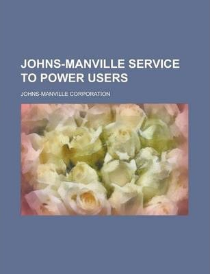 Johns-Manville Service to Power Users