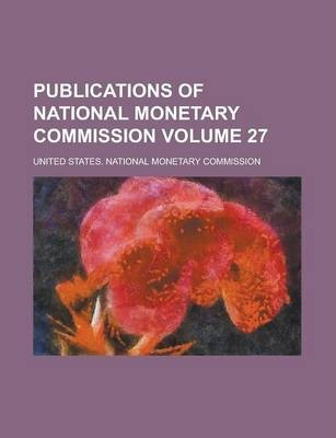 Publications of National Monetary Commission Volume 27