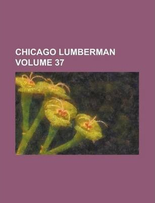 Chicago Lumberman Volume 37