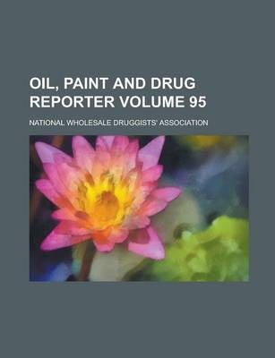 Oil, Paint and Drug Reporter Volume 95